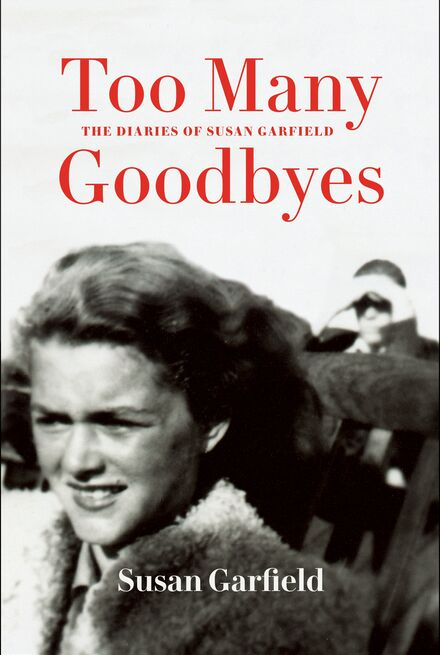 Book Cover of Too Many Goodbyes: The Diaries of Susan Garfield